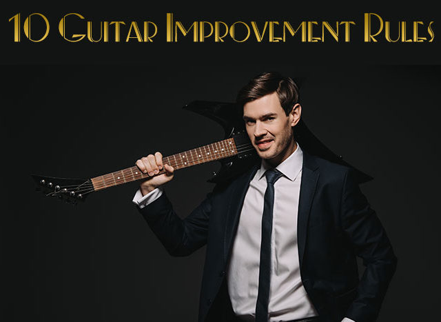 10 Guitar Improvement Rules You Will Learn To Live By And Love As A Student Of LGI!